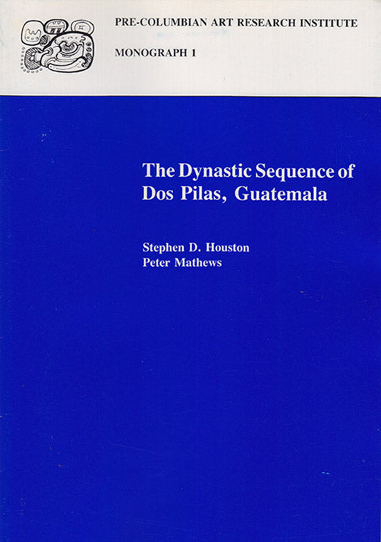 The Dynastic Sequence of Dos Pilas, Guatemala (Pre-Columbian Art Research Institute Monograph 1), book cover