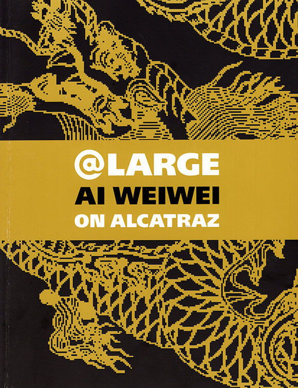At Large: Ai Weiwei on Alcatraz. Illustrated.