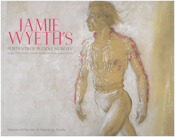 Jamie Wyeth's Portraits of Rudolf Nureyev: Images of the Dancer from the Brandywine River Museum of Art.