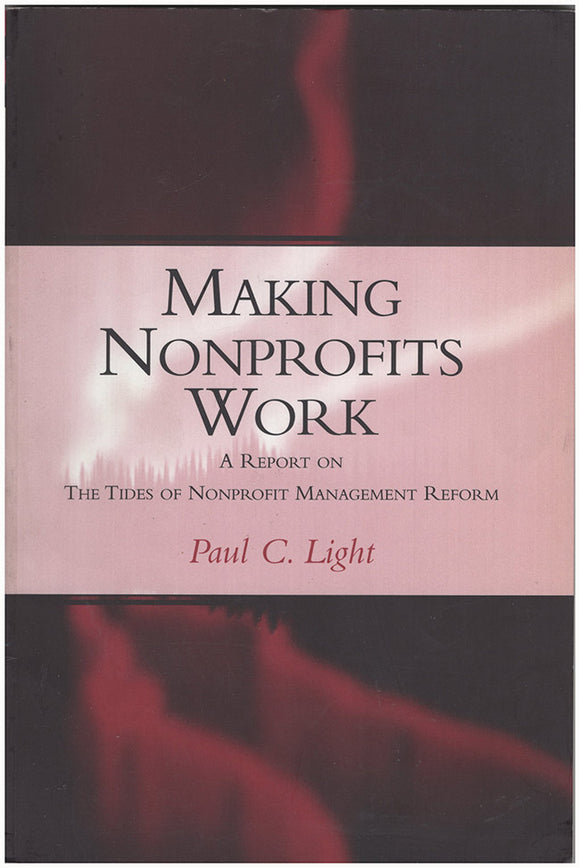 Book Cover. Making Nonprofits Work  A Report on the Tides of Nonprofit Management Reform.