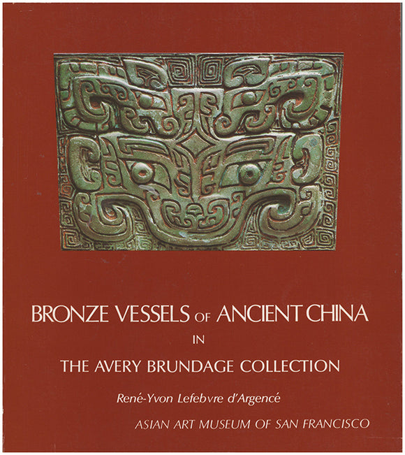 Cover. Bronze Vessels of Ancient China in the Avery Brundage Collection.