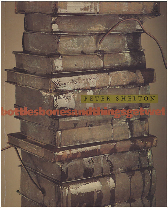 Peter Shelton: Bottlesbones and Things Get Wet. Book Cover.
