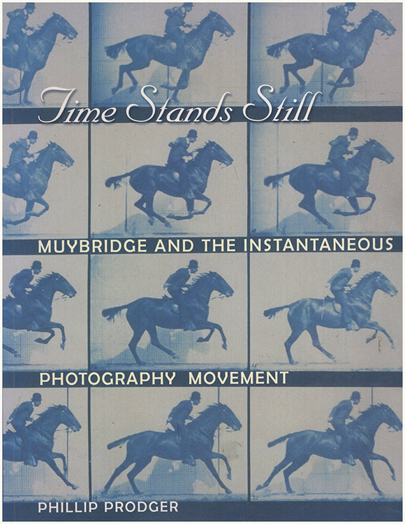 Time Stands Still: Muybridge and the Instantaneous Photography Movement. Book cover.