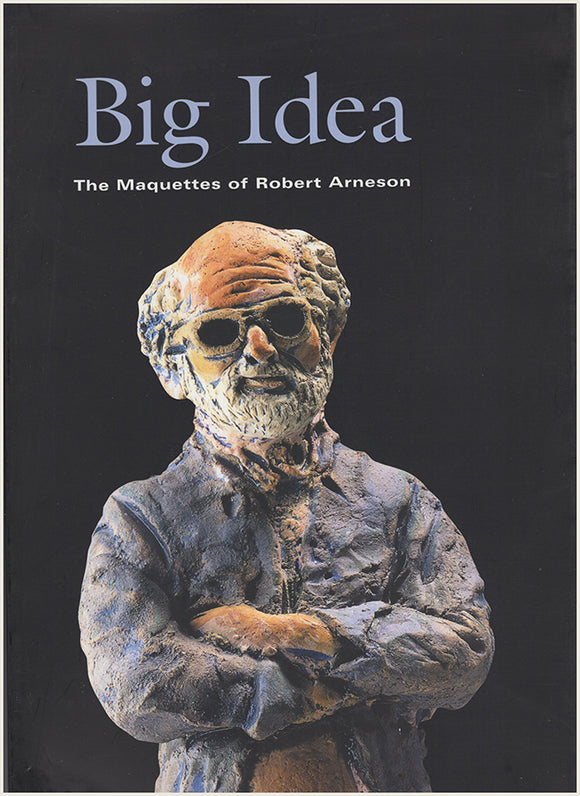 Book Cover. Big Idea: The Maquettes of Robert Arneson