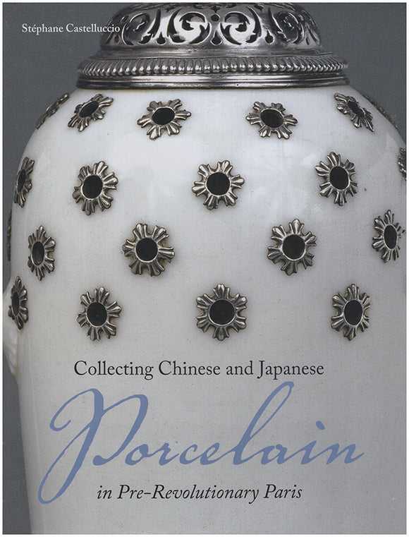 Book Cover. Collecting Chinese and Japanese Porcelain in Pre-Revolutionary Paris