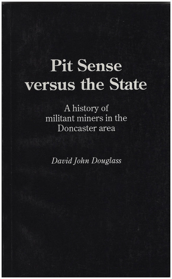Book Cover. Pit Sense Versus the State: A History of Militant Miners in the Doncaster Area