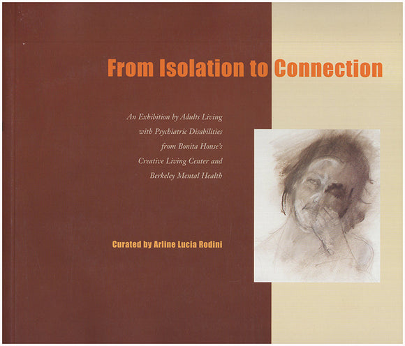 Book Cover. From Isolation to Connection: Adult Artists Living with Psychiatric Disabilities from Bonita House's Creative Living Center and Berkeley Mental Health