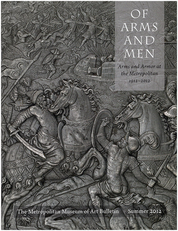 Of Arms and Men: Arms and Armor at the Metropolitan 1912-2012
