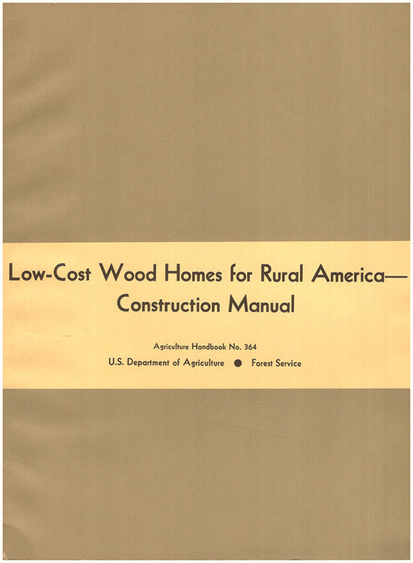 Low-Cost Wood Homes for Rural America--Construction Manual (Agriculture Handbook, No. 364)