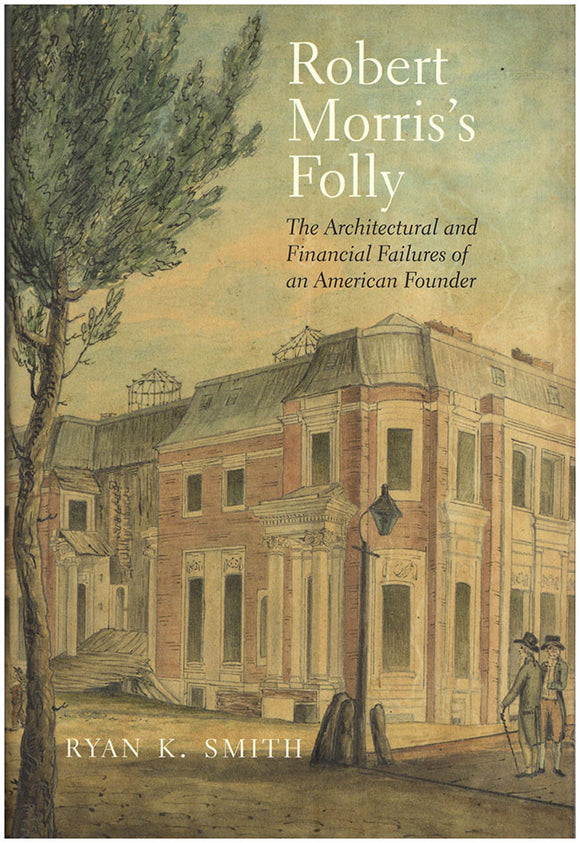Robert Morris's Folly: The Architectural and Financial Failures of an American Founder. Book Cover.
