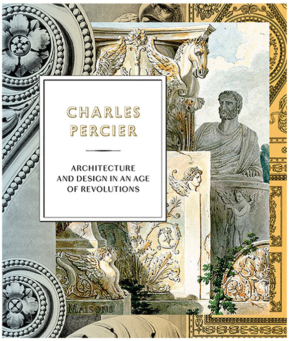Book Cover. Charles Percier: Architecture and Design in an Age of Revolutions.