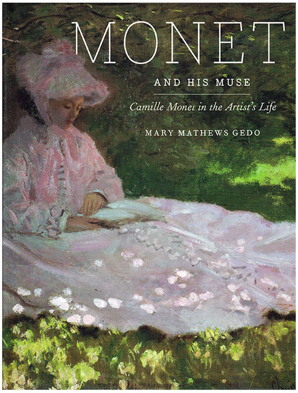 Monet and His Muse: Camille Monet in the Artist's Life.