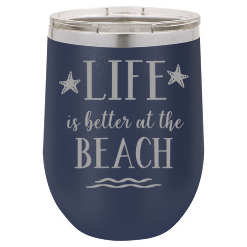 Life Is Better At The Beach Wine Tumbler