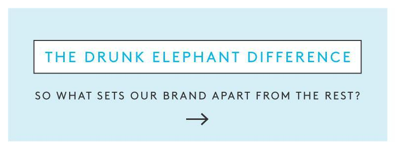 The Drunk Elephant Difference - See what sets us apart from the rest.