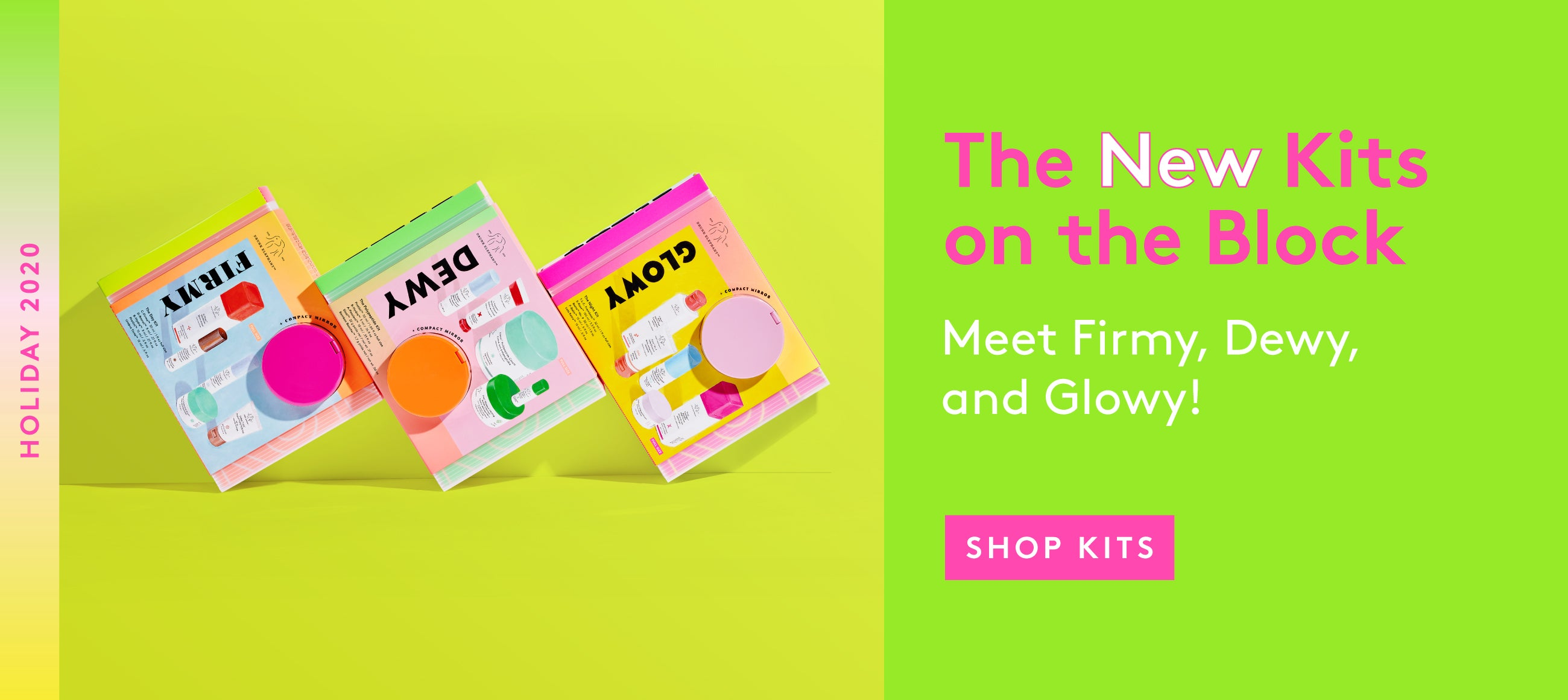 Drunk Elephant - New Holiday 2020 Kits - FIRMY the day kit featuring C-Firma, DEWY the Polypeptide kit featuring Protini, GLOWY the night kit featuring TLC Framboos. Shop now!