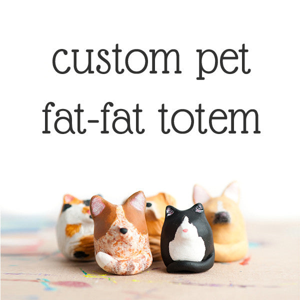 Le Fat-Fat Custom Pet Totem