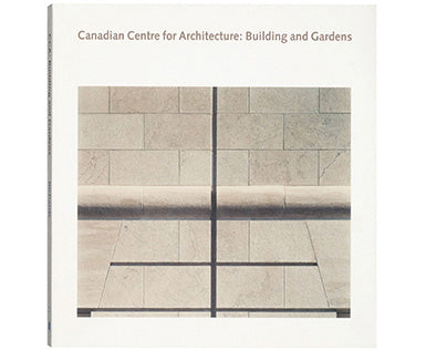 Canadian Centre for Architecture: Building and Gardens