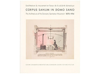 Corpus Sanum in Domo Sano: The Architecture of the Domestic Sanitation Movement, 1870–1914