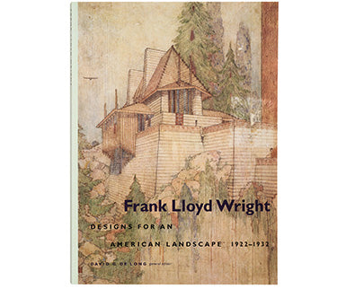 Frank Lloyd Wright: Designs for an American Landscape, 1922–1932