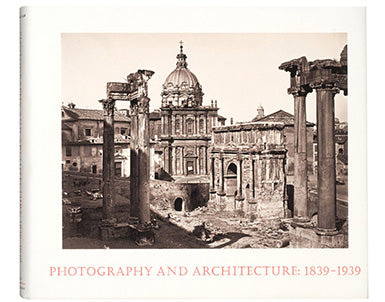 Photography and Architecture: 1839–1939