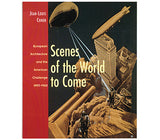 Scenes of the World to Come: European Architecture and the American Challenge, 1893–1960