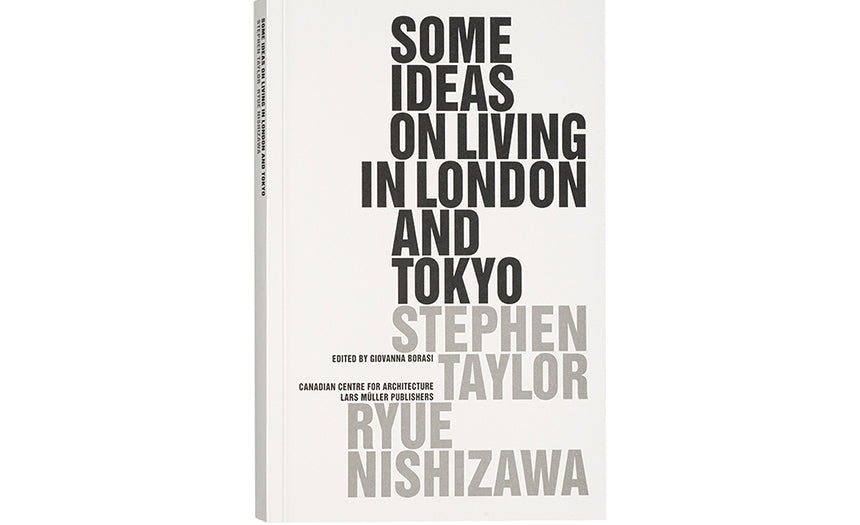 Some Ideas on Living in London and Tokyo: Stephen Taylor, Ryue Nishizawa