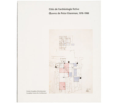 Cities of Artificial Excavation: The Work of Peter Eisenman, 1978–1988