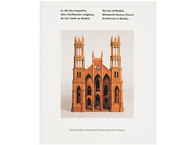 The Use of Models: Nineteenth-Century Church Architecture in Québec