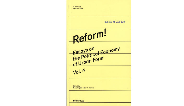 Reform! Essays on the political economy of urban form Vol. 4