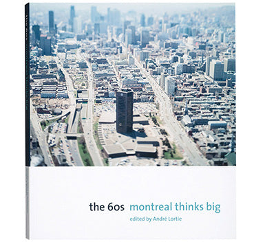 The 60s: Montréal Thinks Big