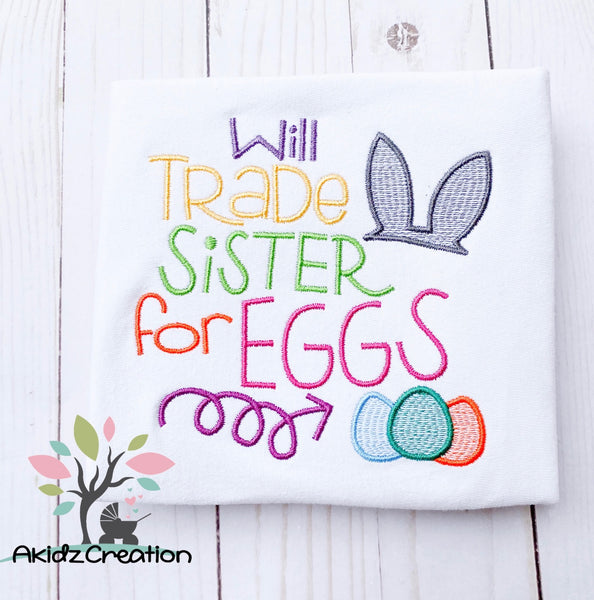 will trade sister for eggs, embroidery design, akidzcreation, easter designs, easter eggs embroidery design, bunny embroidery design, bunny ears embroidery design, rabbit ears embroidery design, sprring embroidery design, easter saying embroidery design