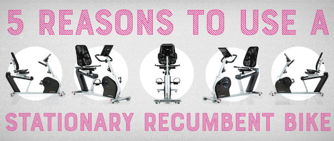 Top 5 Reasons to Use a Stationary Recumbent Bike