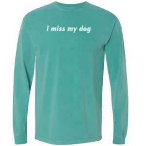 I Miss My Dog Long Sleeved T-Shirt (Comfort Colors)