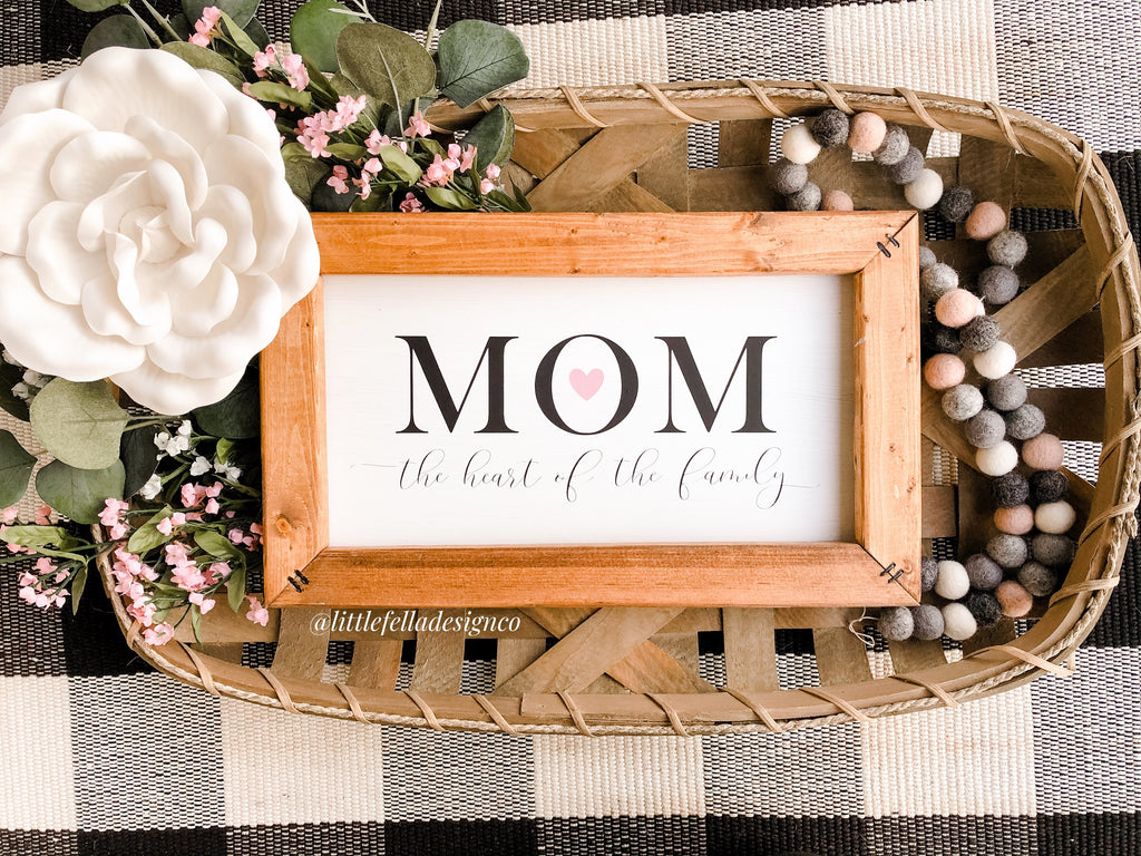 Mom The Heart of the Family Sign, Mother's Day Gift, Gift for Mom, Farmhouse Sign