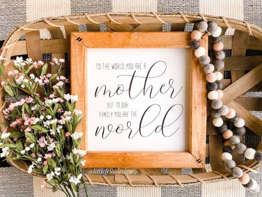 To the World You Are a Mother But To Our Family You Are The World, Farmhouse Sign, Mother's Day Gift