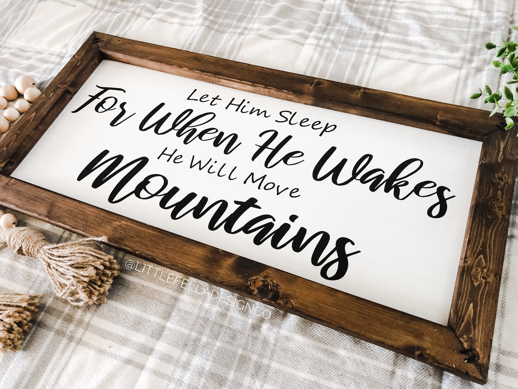 Let Him Sleep For When He Wakes He Will Move Mountains Nursery Sign