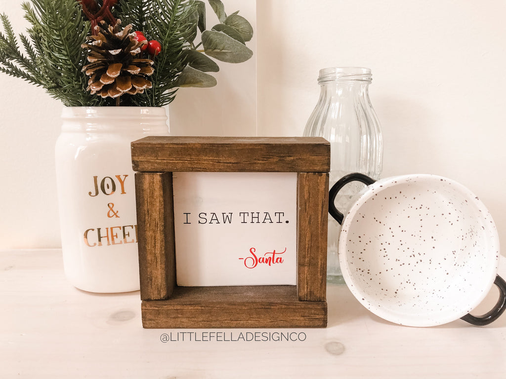 I Saw That Santa Mini Wood Framed Sign, Farmhouse Christmas, Christmas Decor