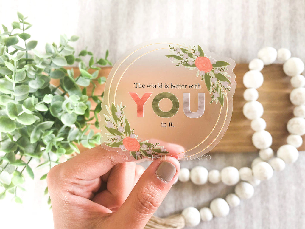 The World Is Better With You In It 3x3in Sticker