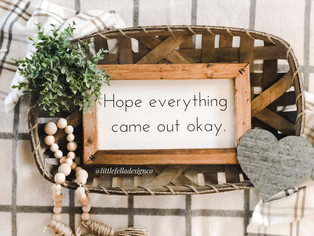 Hope Everything Came Out Okay Bathroom Sign, Bathroom Decor, Funny Wood Sign