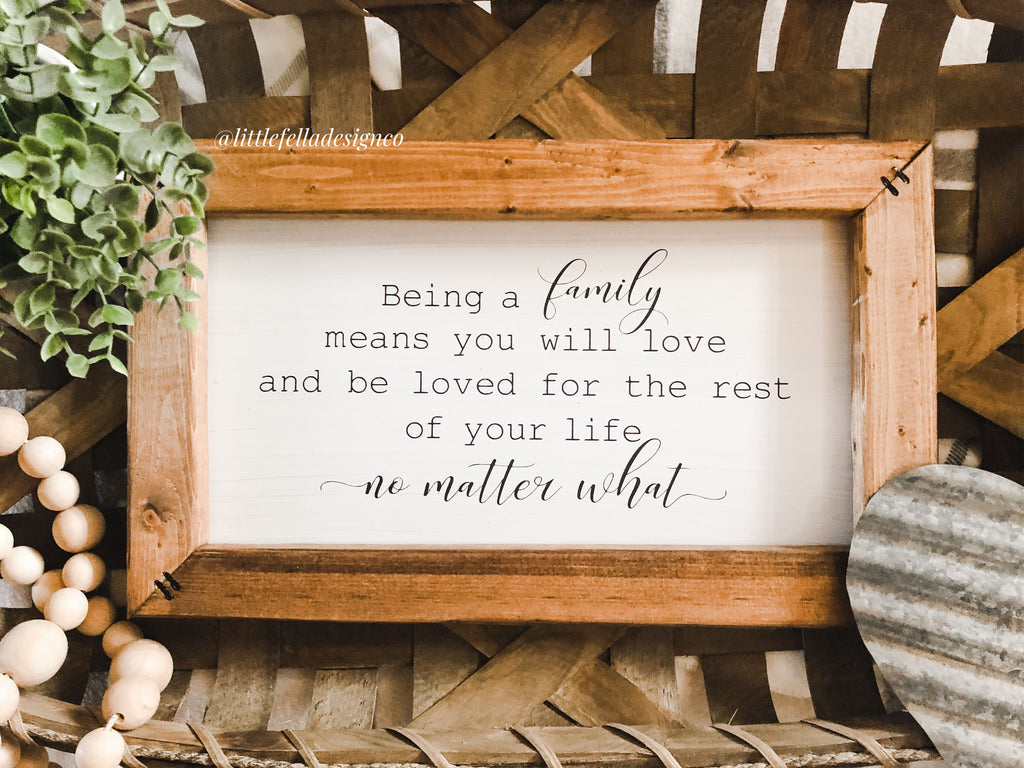 Being a Family Means You Will Love and Be Loved For the Rest of Your Life Sign
