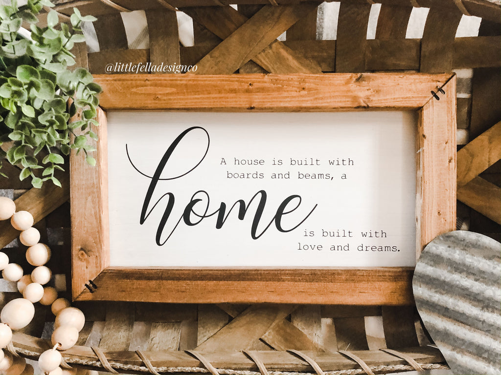 A House Is Built With Board and Beams, a Home Is Built with Love and Dreams Wood Sign