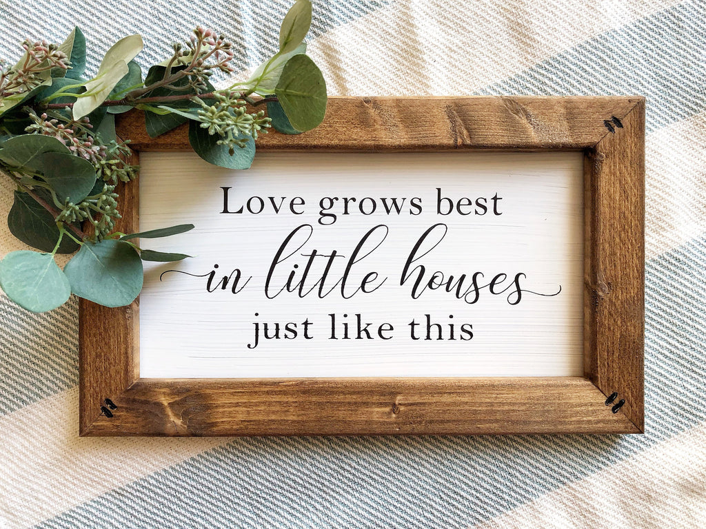 Love Grows Best In Little Houses Sign, Housewarming Gift, Wedding Gift, Mother's Day Gift