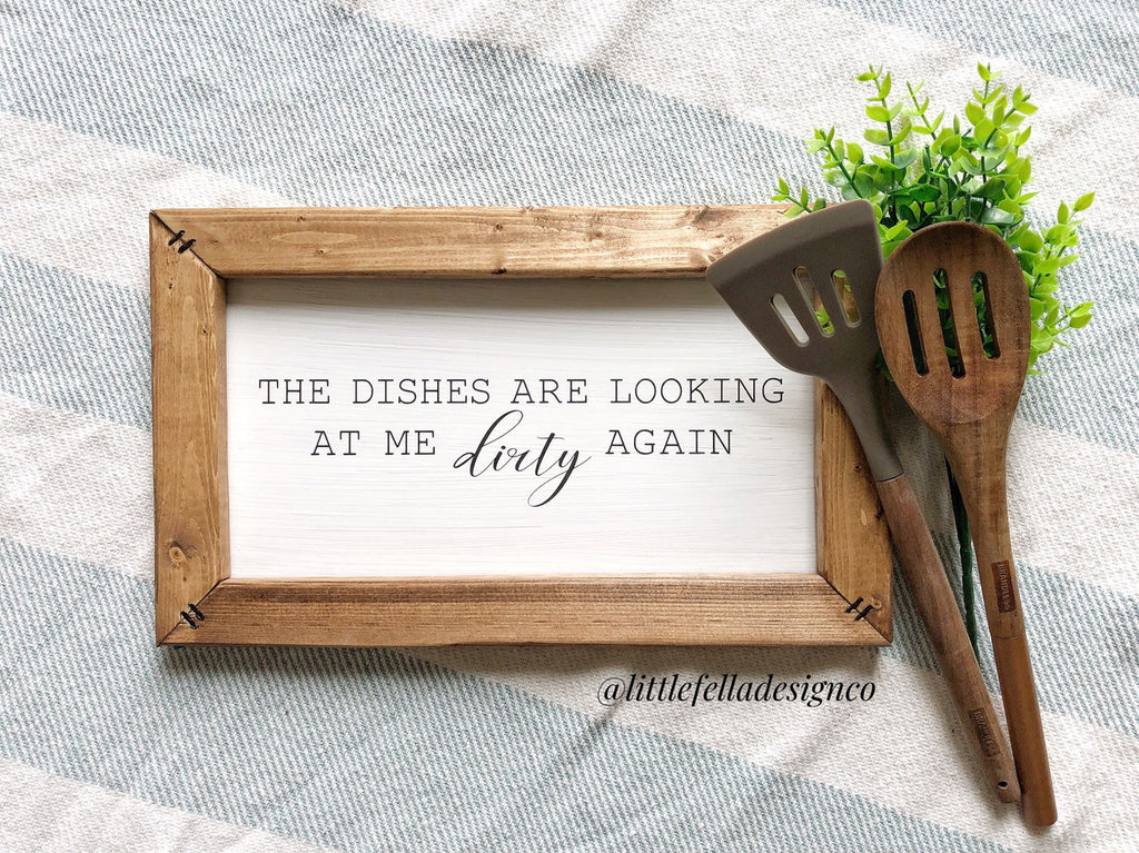 Dirty Dishes Sign, The Dishes are Looking at Me Dirty Again Sign, Housewarming gift, Kitchen Sign