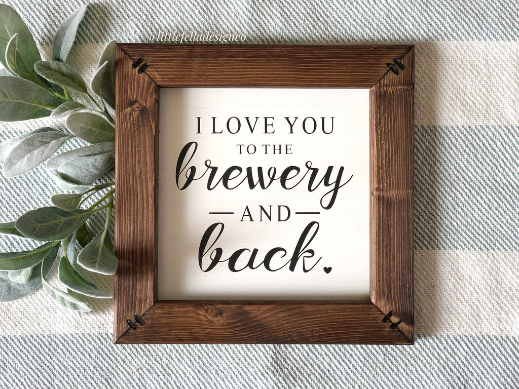 I Love You to the Brewery and Back Sign, Wedding gift, Father's Day Gift, Mother's Day Gift