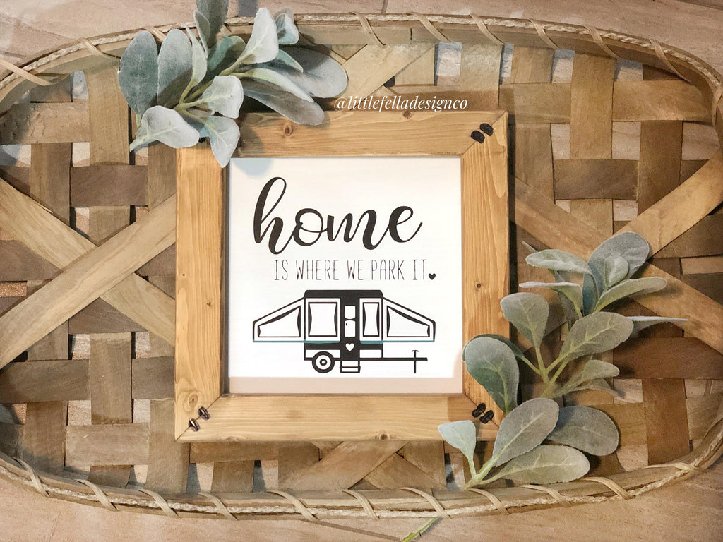Home is Where We Park It Wood Sign, Pop Up Camper, RV, Camping Sign, Gifts for Travelers