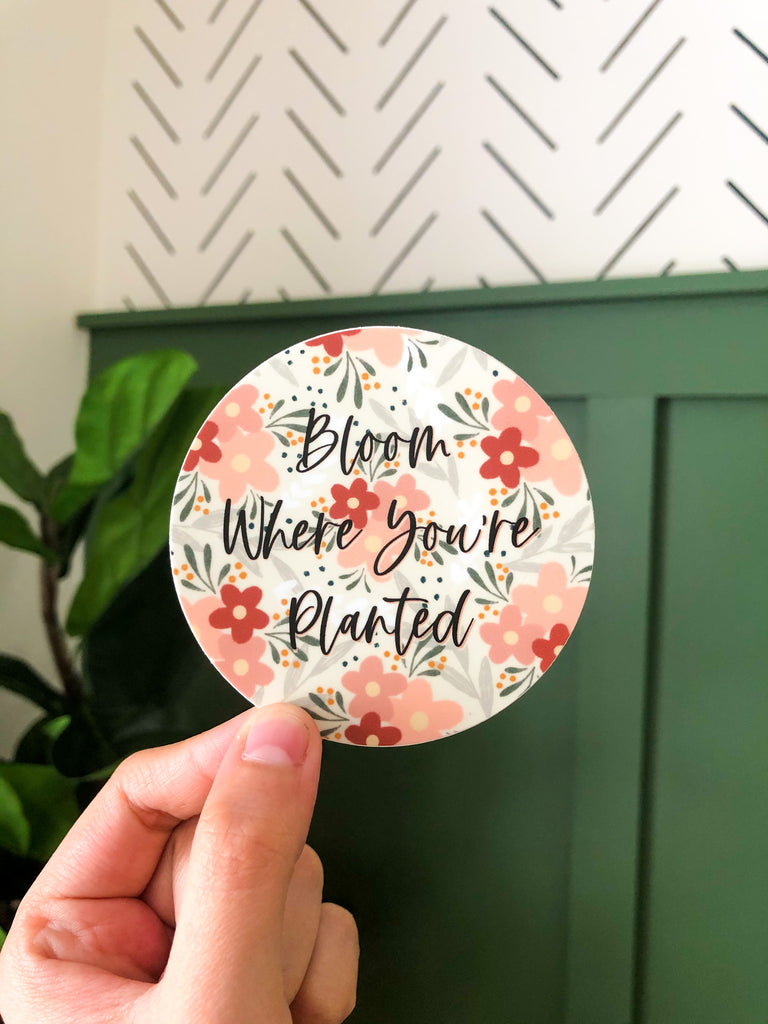 Bloom Where You're Planted 3x3in Sticker