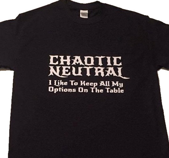 T-Shirt: Chaotic Neutral