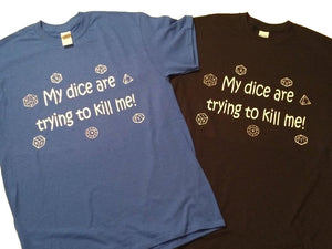 T-Shirt: My Dice Are Trying To Kill Me