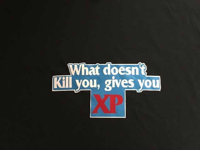 T-Shirt: What Doesn't Kill You, Gives You XP