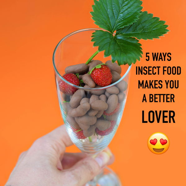 5 Ways Insect Food Makes You a Better Lover